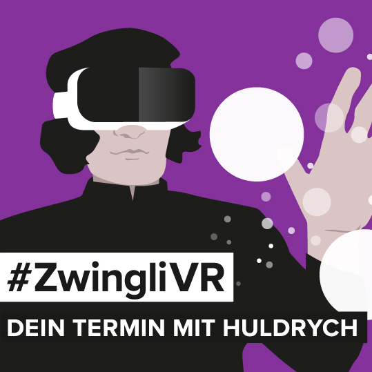 #ZwingliVR: Dein Termin mit Huldrych
